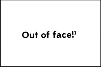 Out of face!