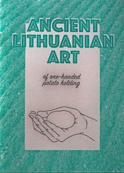 """Justė Venclovaitė """"Ancient Lithuanian Art of One-Handed Potato Holding"""""""